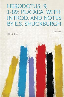Herodotus; 9, 1-89: Plataea. with Introd. and Notes by E.S. Shuckburgh Volume 9