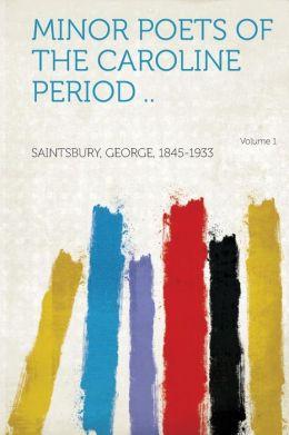 Minor Poets of the Caroline Period .. Volume 1