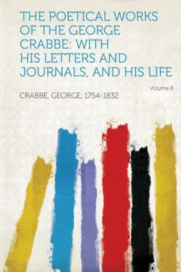 The Poetical Works of the George Crabbe: With His Letters and Journals, and His Life Volume 8