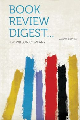 Book Review Digest... Volume 1907 V.3