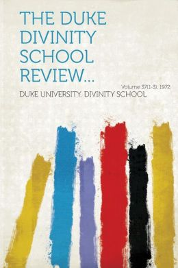 The Duke Divinity School Review... Volume 37(1-3), 1972