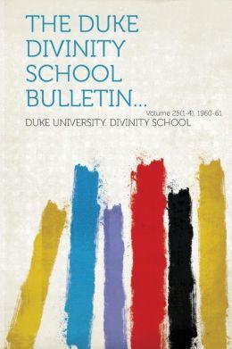 The Duke Divinity School Bulletin... Volume 25(1-4), 1960-61