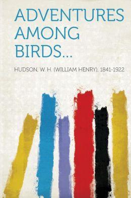 Adventures Among Birds...
