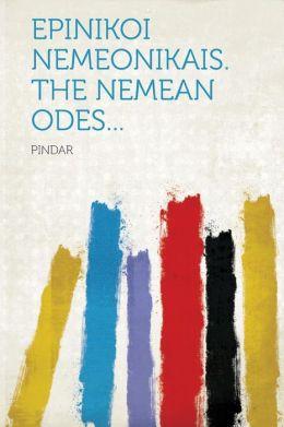 Epinikoi Nemeonikais. The Nemean odes...