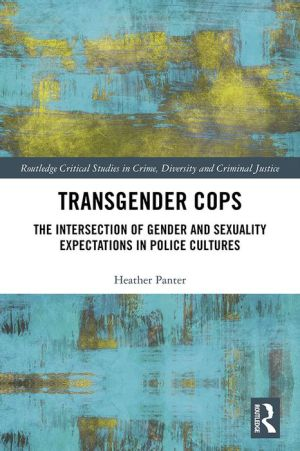 Transgender Cops: The Intersection of Gender and Sexuality Expectations in Police Cultures