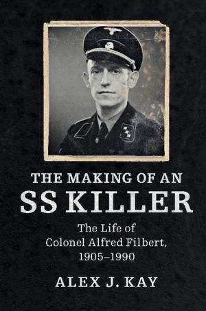 The Making of an SS Killer: The Life of Colonel Alfred Filbert, 1905-1990