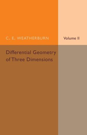 Differential Geometry of Three Dimensions: Volume 2
