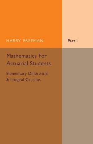 Mathematics for Actuarial Students, Part 1, Elementary Differential and Integral Calculus