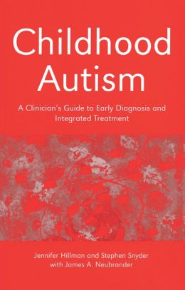 Childhood Autism: A Clinician's Guide to Early Diagnosis and Integrated Treatment