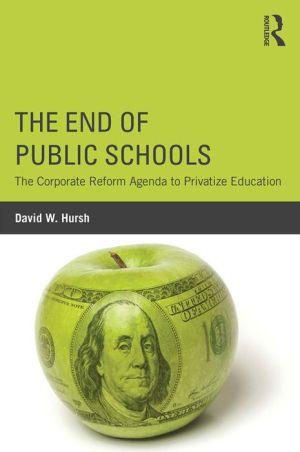 The End of Public Schools: The Corporate Reform Agenda to Privatize Education