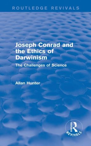 Joseph Conrad and the Ethics of Darwinism (Routledge Revivals): The Challenges of Science