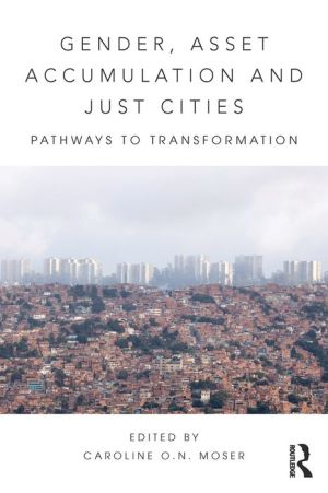 Gender, Asset Accumulation and Just Cities: Pathways to transformation