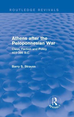 Athens after the Peloponnesian War: Class, Faction and Policy 403-386 B.C.