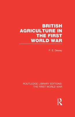British Agriculture in the First World War (RLE The First World War)