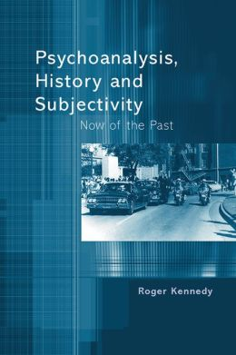 Psychoanalysis, History and Subjectivity: Now of the Past