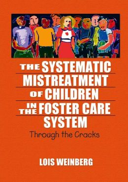 The Systematic Mistreatment of Children in the Foster Care System: Through the Cracks