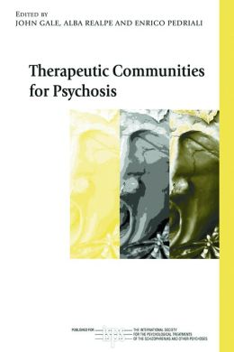 Therapeutic Communities for Psychosis: Philosophy, History and Clinical Practice