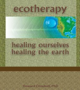 Ecotherapy: Healing Ourselves, Healing the Earth