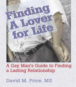 Finding a Lover for Life: A Gay Man's Guide to Finding a Lasting Relationship