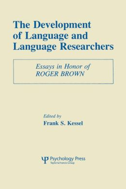 The Development of Language and Language Researchers: Essays in Honor of Roger Brown