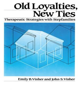 Old Loyalties, New Ties: Therapeutic Strategies with Stepfamilies