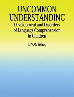 Uncommon Understanding: Development and Disorders of Language Comprehension in Children