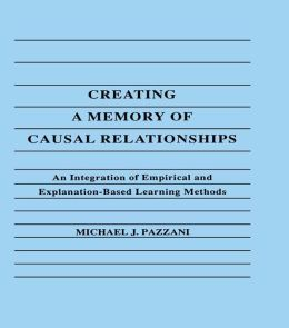 Creating A Memory of Causal Relationships: An Integration of Empirical and Explanation-based Learning Methods