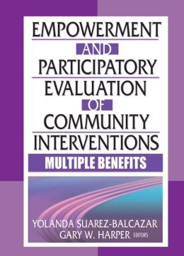 Empowerment and Participatory Evaluation of Community Interventions: Multiple Benefits