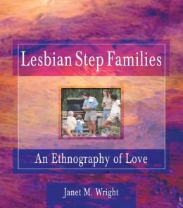 Lesbian Step Families: An Ethnography of Love