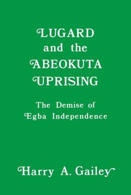 Lugard and the Abeokuta Uprising: The Demise of Egba Independence