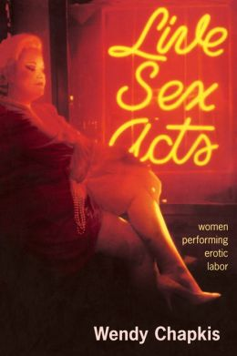 Live Sex Acts: Women Performing Erotic Labor