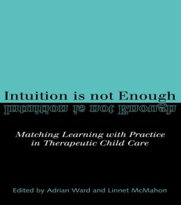 Intuition is not Enough: Matching Learning with Practice in Therapeutic Child Care