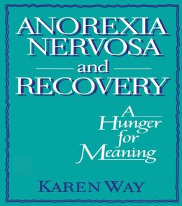 Anorexia Nervosa and Recovery: A Hunger for Meaning