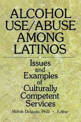 Alcohol Use/Abuse Among Latinos: Issues and Examples of Culturally Competent Services