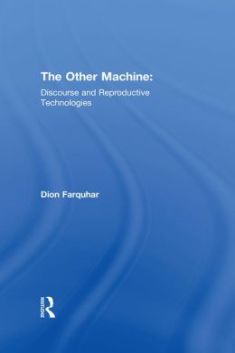 The Other Machine: Discourse and Reproductive Technologies