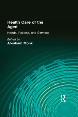 Health Care of the Aged: Needs, Policies, and Services