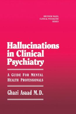 Hallunications In Clinical Psychiatry: A Guide For Mental Health Professionals