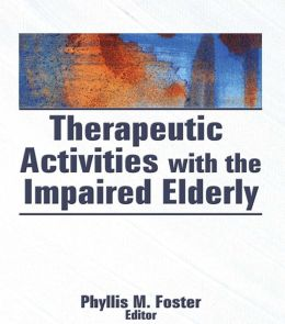 Therapeutic Activities With the Impaired Elderly