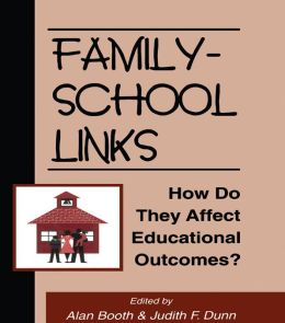 Family-School Links: How Do They Affect Educational Outcomes?