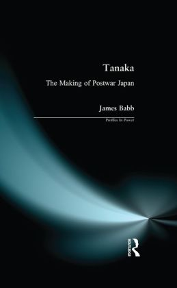 Tanaka: The Making of Postwar Japan