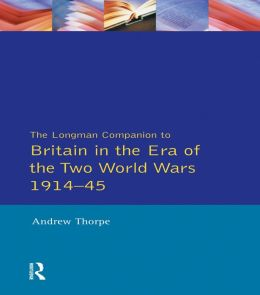 The Longman Companion to Britain in the Era of the Two World Wars 1914-45