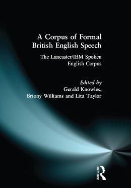 Corpus of Formal British English Speech, A: The Lancaster/IBM Spoken English Corpus