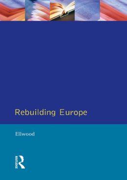 Rebuilding Europe: Western Europe, America and Postwar Reconstruction