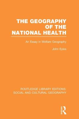 Geography of the National Health (RLE Social & Cultural Geography): An Essay in Welfare Geography