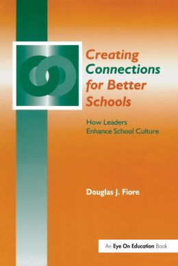 Creating Connections for Better Schools: How Leaders Enhance School Culture