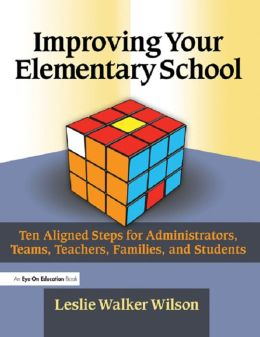 Improving Your Elementary School: Ten Aligned Steps for Administrators, Teams, Teachers, Families, and Students