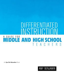 Differentiated Instruction: A Guide for Middle and High School Teachers
