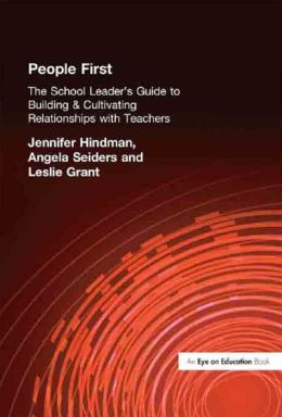 People First!: The School Leader's Guide to Building and Cultivating Relationships with Teachers