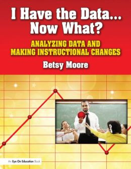I Have the DataNow What?: Analyzing Data and Making Instructional Changes