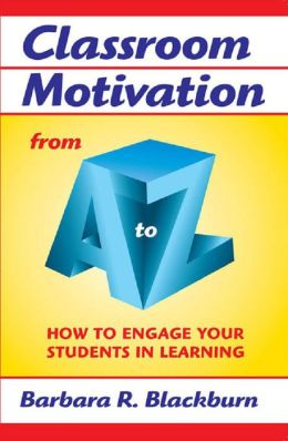 Classroom Motivation from A to Z: How to Engage Your Students in Learning